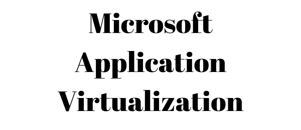 Microsoft Application Virtualization- Best and free Sandboxie alternatives